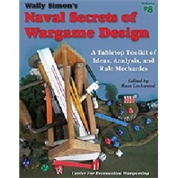 NAVAL SECRETS OF WARGAMES DESIGNS : A Tabletop toolkit of ideas, analysis and Rule mechanics