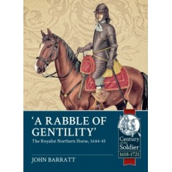 RABBLE OF GENTILITY : THE ROYALIST NORTHERN HORSE, 1644-45