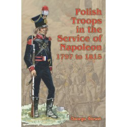 Polish Troops in the Service of Napoleon 1797 to 1815