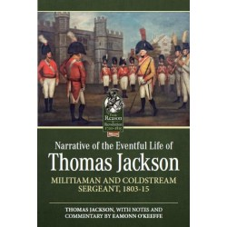 Narrative Of The Eventful Life Of Thomas Jackson. Militiaman And Coldstream Sergeant, 1803-15
