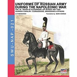 Uniforms of Russian army during the Napoleonic war vol.16: The Guards Cavalry: Cuirassiers, Dragoons & Others: Volume 21