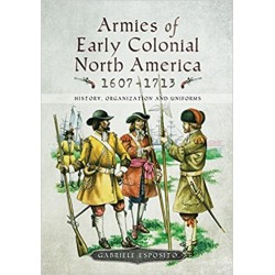 Armies of Early Colonial North America 1607 - 1713