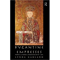 BYZANTINE EMPRESSES Women and Power AD527-1204