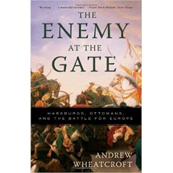 ENEMY AT THE GATE Habsburgs, Ottomans and the Battle for Europe 1683